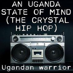 An Uganda State of Mind (The Crystal Hip Hop) | Song Lyrics Generator