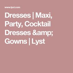 Dresses | Maxi, Party, Cocktail Dresses & Gowns | Lyst