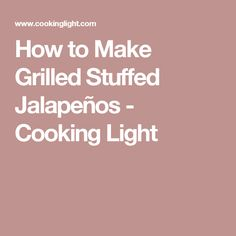 How to Make Grilled Stuffed Jalapeños - Cooking Light