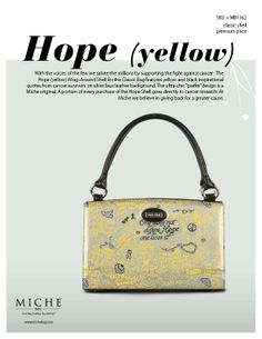 With the voices of the few we salute the millions by supporting the fight against cancer and other causes. The Hope (yellow) Shell for Classic Bags features yellow and black inspirational quotes from cancer survivors on silver faux leather background. The ultra-chic graffiti design is a Miche original .Know you are helping! A portion of ever purchase of the Hope Shell goes to support our Hope Initiative  Base bag and handles not included.  Price: $29.95