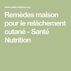 Remèdes maison pour le relâchement cutané - Santé Nutrition