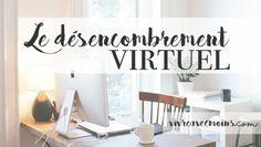 Le désencombrement virtuel   Vivre Avec Moins