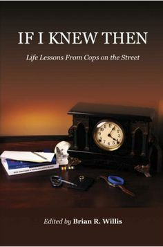 If I Knew Then: Life Lessons From Cops on the Street by Dan Marcou. $9.63. Author: Brian Willis. 195 pages. Publisher: Warrior Spirit Books; 1 edition (May 9, 2011)