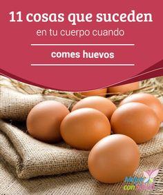 11 cosas que suceden en tu cuerpo cuando comes huevos  El huevo es un alimento muy versátil y nutritivo que debe formar parte de la dieta habitual, a excepción de aquellos casos en los que se desaconsejan por cuestiones médicas.