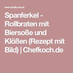 Spanferkel - Rollbraten mit Biersoße und Klößen (Rezept mit Bild) | Chefkoch.de