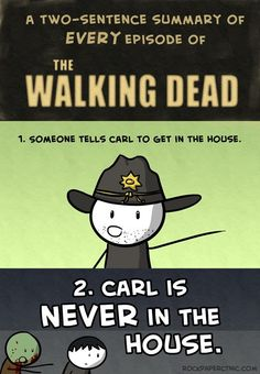 The Walking Dead- yeah.. carl never listens and I guess his parents are too busy thinking the apocalypse changed their relationship to do anything about it...