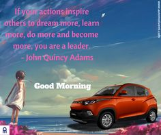 If your actions inspire others to dream more, learn more, do more and become more, you are a leader. Good Morning Cards, Good Morning Quotes, Car Trader, Quincy Adams, Ashok Leyland, Motivational Quotes, Inspirational Quotes, Inspire Others, Morning Images