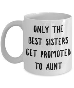 Gifts for New Aunts from Sister - Mugs for Aunts - Only the Best Sisters Get Promoted to Aunt Cute Mug Ceramic Coffee Cup