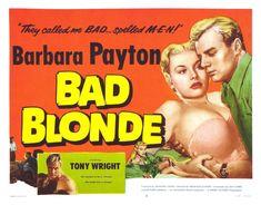 "'Bad Blonde' (aka The Flanagan Boy) 1953, UK. Starring Barbara Payton, Tony Wright. ""They called me BAD... spelled M-E-N!"""