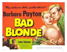 "'Bad Blonde' (aka The Flanagan Boy) 1953, UK. Starring Barbara Payton, Tony Wright. ""They called me BAD... spelled M-E-N!"""
