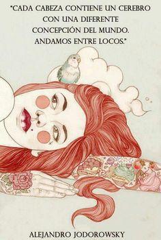 """""""Cada cabeza contiene un cerebro con una diferente concepción del mundo, andamos entre locos."""" Alejandro Jodorowsky.   Frases de libros Jodorowsky.   Frases sabias de la vida.   #frasesdelavida"""