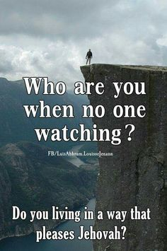 Who are you when no one is watching? Do you live in a way that pleases Jehovah?