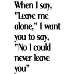 false. when a woman tells you to leave her alone, she fucking means it.