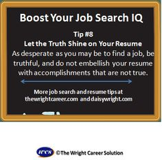 Let the truth shine on your resume. Don't embellish your accomplishments.
