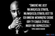 Największa strata to poddanie się - Tupac Forever Life, Tupac Shakur, Wisdom, Audi A6, Aga, Humor, Motivation, Quotes, Inspiration