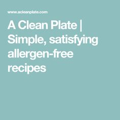 A Clean Plate | Simple, satisfying allergen-free recipes