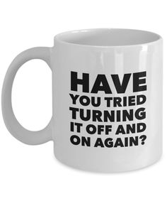 Have You Tried Turning It Off And On Again? Mug 11 oz. Ceramic Coffee Cup