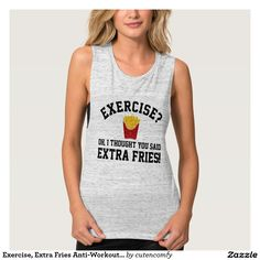 Exercise? Oh I thought you said Extra Fries! Hilarious shirt is great for women who hate working out at the gym and love to eat fast food, french fries and snacks! #foodie #fitness #humor