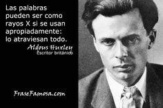 LAS PALABRAS PUEDEN SER COMO RAYOS X SI SE USAN APROPIADAMENTE: LO ATRAVIESAN TODO. ALDOUS HUXLEY.