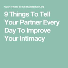 9 Things To Tell Your Partner Every Day To Improve Your Intimacy