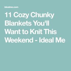 11 Cozy Chunky Blankets You'll Want to Knit This Weekend - Ideal Me