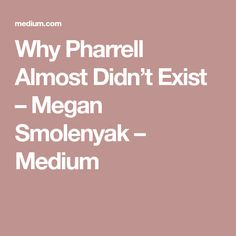 Why Pharrell Almost Didn't Exist – Megan Smolenyak – Medium