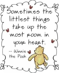 """Nothing says Love like Winnie the Pooh """"Sometimes the littlest things take up the most room in your heart."""" -Winnie the Pooh Great Quotes, Quotes To Live By, Me Quotes, Inspirational Quotes, Baby Quotes, Qoutes, Winnie The Pooh Quotes, Winnie The Pooh Shirt, Winne The Pooh"""