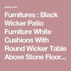Furnitures : Black Wicker Patio Furniture White Cushions With Round Wicker Table Above Stone Floor Beside A Pool Around Big Trees And The Plants For Backyard And Outdoor How to Make Wicker Patio Furniture Durable Loveseat. Cushion Covers. Pillows.