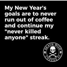 """My new year's goals are never short of coffee and continuing my """"never killed anyone"""" series. via Death Wish Coffee Co Informations About So far, so good! Coffee Is Life, I Love Coffee, Coffee Coffee, Coffee Quotes, Coffee Humor, Funny Coffee, Opening A Coffee Shop, Addiction Quotes, Coffee Addiction"""