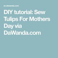 DIY tutorial: Sew Tulips For Mothers Day via DaWanda.com