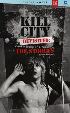 Part of Rhino books Single Notes Series: KILL CITY REVISITED: Confessions of a Fool for the Stooges