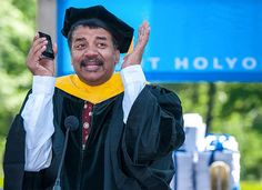 """Neil deGrasse Tyson (Astrophysicist): Mount Holyoke College, MA  """"I need the rest of you to help me fix the world. The rest of the world is getting stupider."""""""