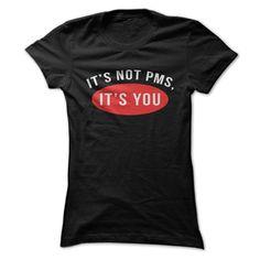 It's Not PMS It's You