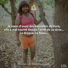 Je viens d'avoir des nouvelles de Dora, elle a mal tourné depuis l'arrêt de sa série... La drogue, ce fléau... | Saviez Vous Que? | Tous les jours, découvrez de nouvelles infos pour briller en société !