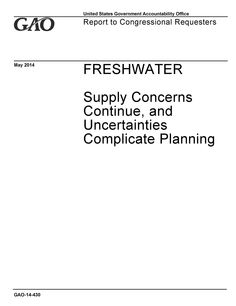 """Freshwater: Supply Concerns Continue, and Uncertainties Complicate Planning. The United States Government Accountability Office's report to congressional requesters (2014). """"This report examines issues related to freshwater availability and use."""" (Website)"""