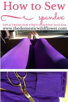 How to Sew Spandex   The Domestic Wildflower click to read this helpful tutorial full of tips and tricks for sewing stretch fabric with ease! Mend or make your own yoga pants!
