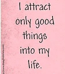 I attract only good things into my life
