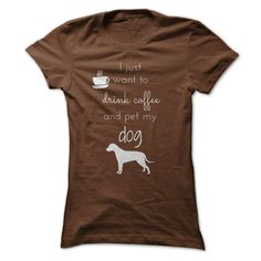 I just want to Drink Coffee and pet my Dog - There is nothing better than drinking a relaxing cup of coffee and petting your dog! (Dog Tshirts)