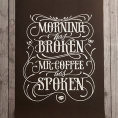 """Morning has broken. Mr. Coffee has spoken."" | #goedemorgen #quote"