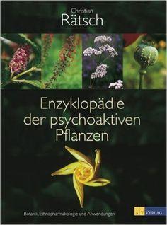 Enzyklopädie der psychoaktiven Pflanzen: Botanik, Ethnopharmakologie und Anwendungen: Amazon.de: Christian Rätsch: Bücher