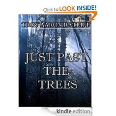 Just Past the Trees   Troy Aaron Ratliff  $1.99 or free with Prime