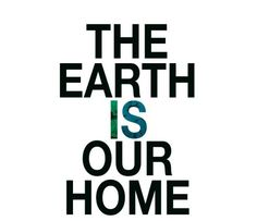 The earth is my  home