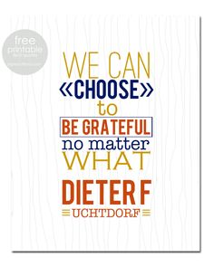 my favorite inspiring quotes from #ldsconf - Choose to be grateful -Dieter F. Uchtdorf {free 8x10 printables} | bigredclifford.com