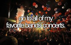 . I wish! This would make my entire life amazing!! That would be a lot of concerts though because I have a lot of favorite bands.
