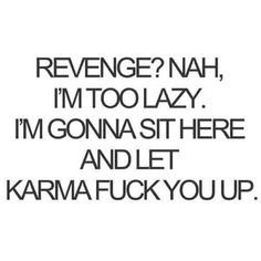 I Will Let Karma Get You broken hearted angry karma heart broken revenge fuck yo. - I Will Let Karma Get You broken hearted angry karma heart broken revenge fuck you breakups karma qu - Revenge Quotes, Bitch Quotes, Badass Quotes, Mood Quotes, True Quotes, Positive Quotes, Funny Quotes, Quotes Quotes, Karma Quotes Truths