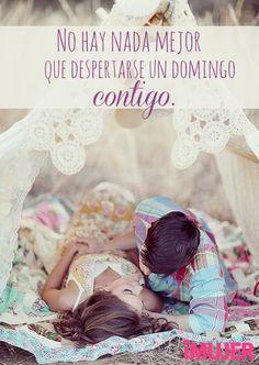 #Frases No hay nada mejor que #despertarse un #domingo contigo.