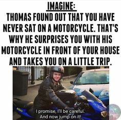 I would so get on a motorcycle for Thomas...
