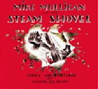 Mike Mulligan and his Steam Shovel. One of my favorite story books. Captain Kangaroo read it to me quite often!
