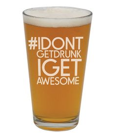 Look what I found on #zulily! 'Hashtag I Don't Get Drunk I Get Awesome' Pint Glass #zulilyfinds