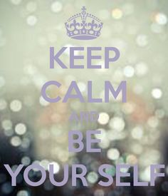 KEEP CALM AND BE YOUR SELF